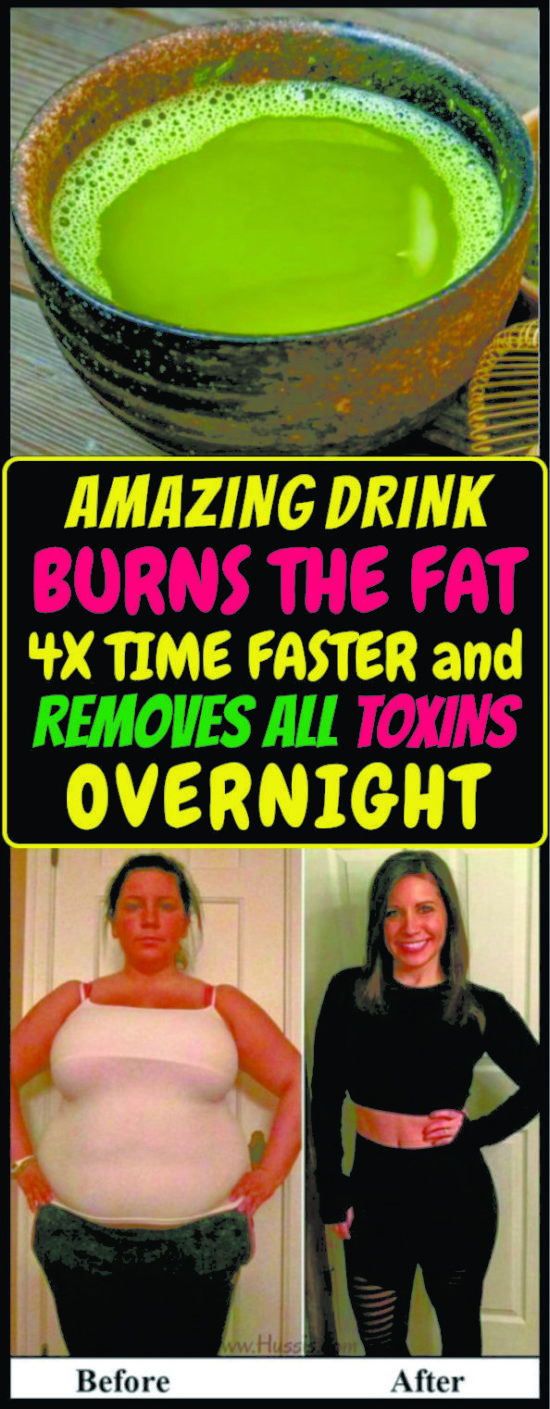 DRINK THAT BURNS THE FAT 4X FASTER AND REMOVES THE TOXINS FROM YOUR BODY